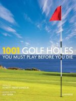 1001 Golf Holes You Must Play Before You Die Universe Publishing(Ny)