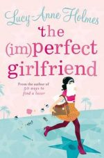 The (Im)Perfect Girlfriend Lucy-Anne Holmes