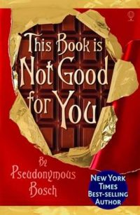 This Book is Not Good for You Pseudonymous Bosch