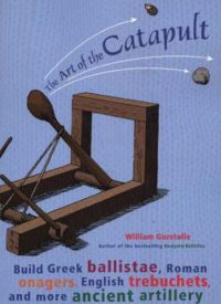 Art of the Catapult William Gurstelle