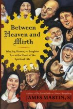 Between Heaven and Mirth James Martin