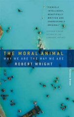 The Moral Animal: Why We Are the Way We Are Robert Wright