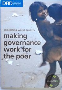 Eliminating World Poverty, Making Governance Work for the Poor, a White Paper on International Development