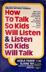 How to Talk So Kids Will Listen and Listen So Kids Will Talk 9780380570003