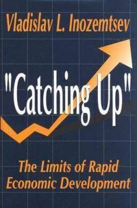 The Limits of the Catching Up Development Model 9780765801081