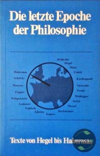 Die letzte Epoche der Philosophie - Texte von Hegel bis Habermas 9783122685003