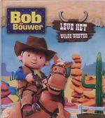 Bob De Bouwer / Leve Het Wilde Westen 9789051599770