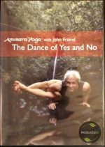 Anusara Yoga with John Friend The Dance of Yes and No 9780979150906
