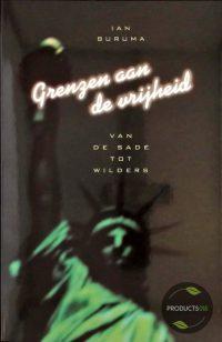 De grenzen van de vrijheid - Van De Sade tot Wilders 9789047702627