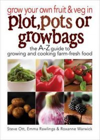 Grow Your Own Fruit and Veg in Plot, Pots or Growbags 9780572034948