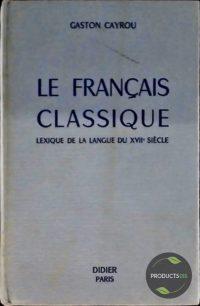 Le Français Classique : Lexique de la langue du XVIIe siècle 7423638825891