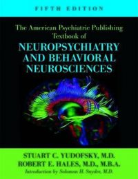 The American Psychiatric Publishing Textbook of Neuropsychiatry and Behavioral Neuroscience 9781585622399