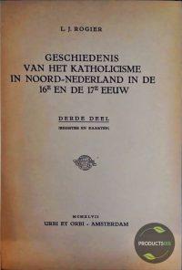Geschiedenis van het Katholicisme in Noord-Nederland in de 16e en de 17e eeuw (Deel I, II en III) 7423630312306