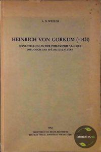 Heinrich von Gorkum [+ 1431]. Seine Stellung in der Philosophie und der Theologie des Spätmittelalters 7423633580535
