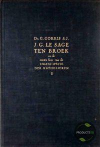 J.G. le Sage ten Broek en de eerste faze van de emancipatie der Katholieken (2 delen) 7423629484458