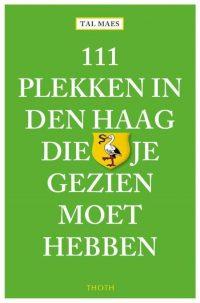 111 plekken in Den Haag die je gezien moet hebben 9789068687354