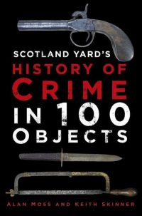 Scotland Yard's History of Crime in 100 Objects 9780750962872