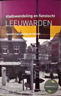 Stadswandeling en fietstocht Leeuwarden : Sporen van oorlog en verzet 7423632716751