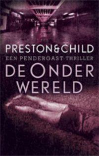 Pendergast thriller 2 - De onderwereld 9789024577453