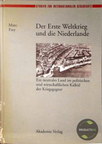 Der Erste Weltkrieg Und Die Niederlande 9783050032658
