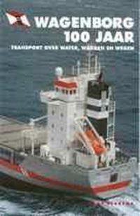 Wagenborg 100 Jaar : Transport over water, wadden en wegen 9789060130759