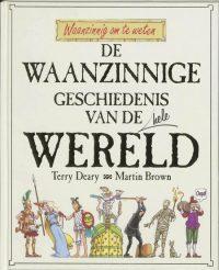 De Waanzinnige Geschiedenis Van De Hele Wereld 9789020605556