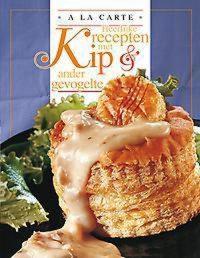 A La Carte Heerlijke Recepten Met Kip 9789037450002
