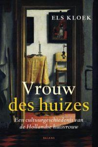 Vrouw des huizes. Een cultuurgeschiedenis van de Hollandse huisvrouw 9789460030116