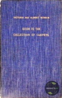 Victoria and Albert Museum Department of Textiles : Guide to the Collection of Carpets 7423640186164