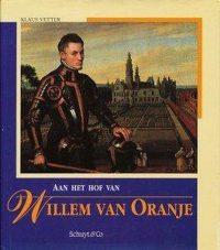 Aan het hof van Willem van Oranje 9789060973158